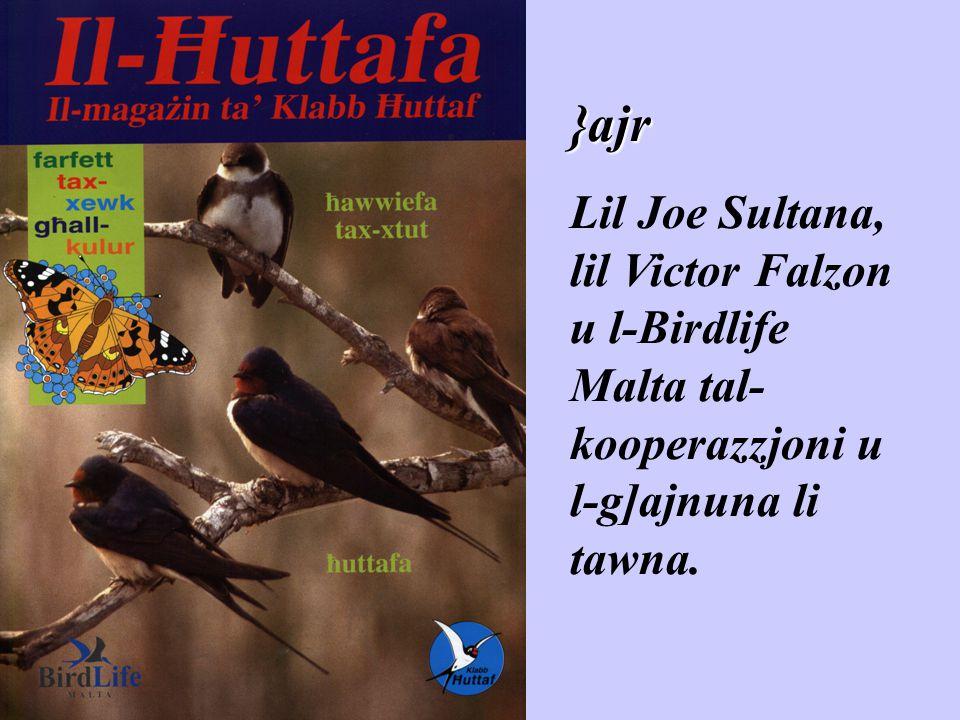 }ajr Lil Joe Sultana, lil Victor Falzon u l-Birdlife Malta tal-kooperazzjoni u l-g]ajnuna li tawna.